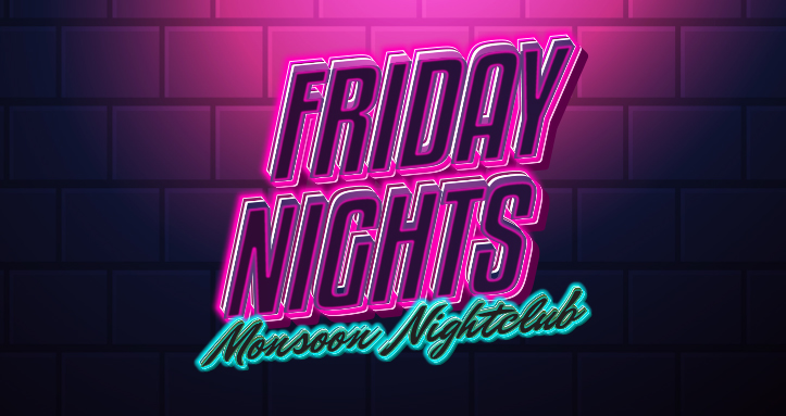 FRIDAY NIGHTS AT THE MONSOON NIGHTCLUB