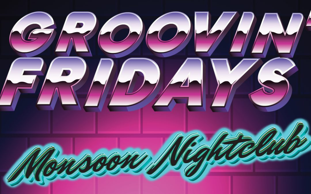 GROOVIN' FRIDAY NIGHTS AT THE MONSOON NIGHTCLUB