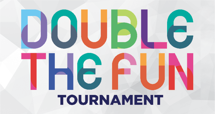 DOUBLE THE FUN TOURNAMENT