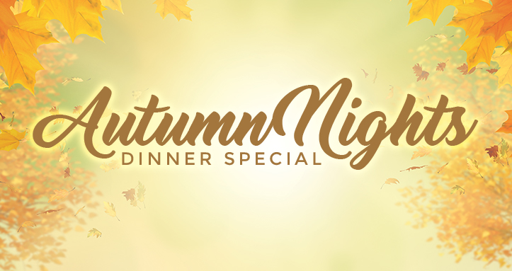 Autumn Nights Dinner Special