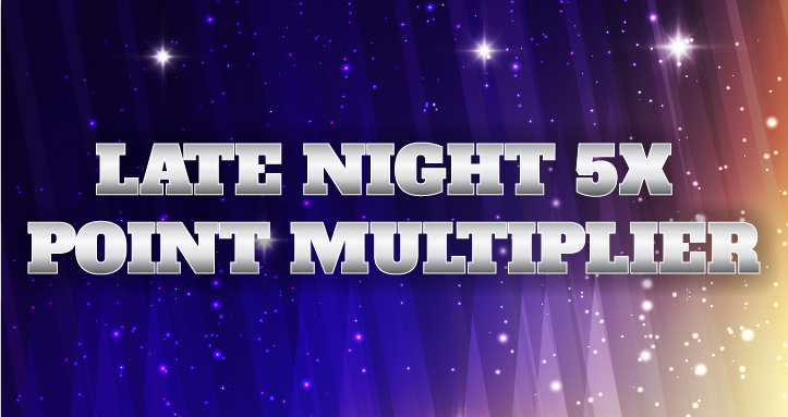 Late Night 5x Point Multiplier